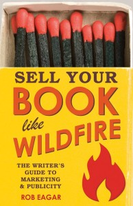 sell-your-book-like-wildfire-rob-eagar
